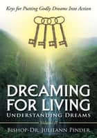 Dreaming for Living - Understanding Dreams, Volume Ii ebook by Bishop-Dr. Julieann Pinder