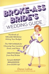 The Broke-Ass Bride's Wedding Guide ebook by Dana LaRue