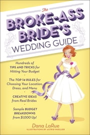 The Broke-Ass Bride's Wedding Guide ebook by Dana LaRue,Astrid Mueller