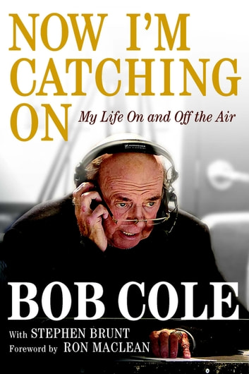 Now I'm Catching On - My Life On and Off the Air ebook by Stephen Brunt,Bob Cole