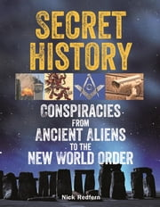 Secret History - Conspiracies from Ancient Aliens to the New World Order ebook by Nick Redfern
