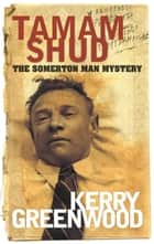 Tamam Shud - The Somerton Man Mystery ebook by Kerry Greenwood