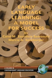 Early Language Learning - A Model for Success ebook by Carol M. Saunders Semonsky,Marcia A. Spielberger