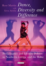 Dance, Diversity and Difference - Performance and Identity Politics in Northern Europe and the Baltic ebook by Rosemary Martin