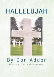 "Hallelujah - Featuring: ""You're Not Dead Yet"" ebook by Don Addor"