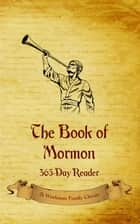 The Book of Mormon - 365-Day Reader ebook by Workman Family Classics