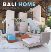 Bali Home - Inspirational Design Ideas ebook by Kim Inglis,Luca Invernizzi Tettoni