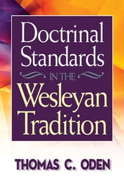 Doctrinal Standards in the Wesleyan Tradition - Revised Edition ebook by Oden