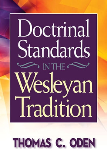Doctrinal Standards in the Wesleyan Tradition - Revised Edition ebook by Thomas C. Oden
