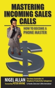 Mastering Incoming Sales Calls: How to become a Phone Master ebook by Nigel Allan
