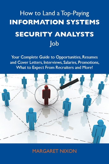 How to Land a Top-Paying Information systems security analysts Job: Your Complete Guide to Opportunities, Resumes and Cover Letters, Interviews, Salaries, Promotions, What to Expect From Recruiters and More ebook by Nixon Margaret