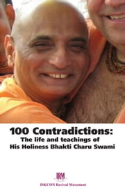 100 Contradictions: The Life & Teachings of His Holiness Bhakti Charu Swami ebook by Kobo.Web.Store.Products.Fields.ContributorFieldViewModel