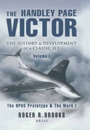 The Handley Page Victor - The History & Development of a Classic Jet ebook by Roger Brooks