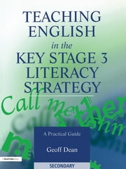Teaching English in the Key Stage 3 Literacy Strategy ebook by Geoff Dean