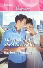 The Husband She'd Never Met ebook by Barbara Hannay