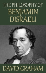 The Philosophy of Benjamin Disraeli ebook by David Graham