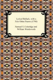 Lyrical Ballads, with a Few Other Poems (1798) ebook by William, Samuel Taylor Wordsworth, Coleridge