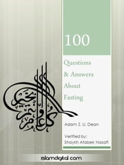 100 Questions and Answer about Fasting ebook by Adam Z.U. Dean