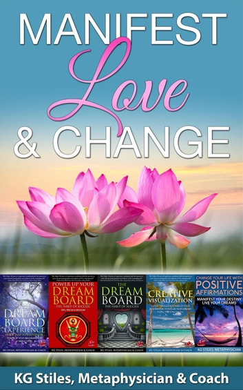 Manifest Love & Change - Healing & Manifesting ebook by KG STILES