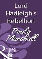 Lord Hadleigh's Rebellion (Mills & Boon Historical) ebook by Paula Marshall
