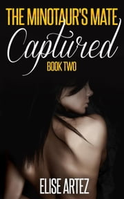 The Minotaur's Mate 2: Captured - The Minotaur's Mate, #2 ebook by Elise Artez