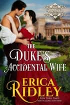 The Duke's Accidental Wife - A Regency Romance ebook by Erica Ridley