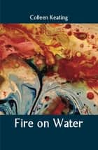 Fire on Water ebook by Colleen Keating