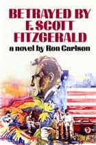 Betrayed by F. Scott Fitzgerald ebook by Ron Carlson