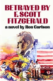 Betrayed by F. Scott Fitzgerald: A Novel ebook by Ron Carlson