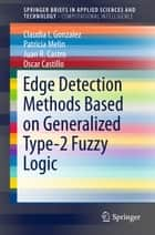 Edge Detection Methods Based on Generalized Type-2 Fuzzy Logic ebook by Claudia I. Gonzalez, Patricia Melin, Juan R. Castro,...