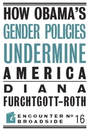 How Obama's Gender Policies Undermine America ebook by Diana Furchtgott-Roth