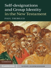 Self-designations and Group Identity in the New Testament ebook by Paul Trebilco