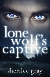 Lone Wolf's Captive (novella) (Novella) ebook by Sherilee Gray