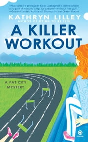 A Killer Workout - A Fat City Mystery ebook by Kathryn Lilley