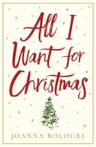 All I Want for Christmas - escape with this hilarious and heart-warming romance ebook by Joanna Bolouri