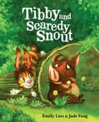 Tibby and Scaredy Snout ebook by Emily Lim