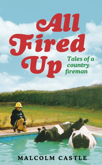 All Fired Up - Tales of a Country Fireman ebook by Malcolm Castle