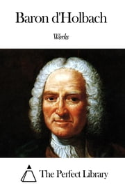 Works of Baron d'Holbach ebook by Baron d'Holbach