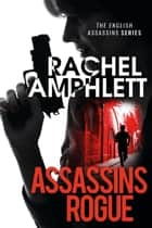 Assassins Rogue (English Assassins spy thrillers, book 2) - An action-packed female assassin thriller ebook by