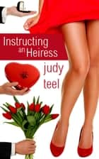 Instructing an Heiress - Cinderella Heiresses, #2 ebook by Judy Teel