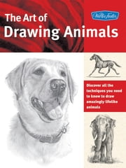 The Art of Drawing Animals: Discover all the techniques you need to know to draw amazingly lifelike animals - Discover all the techniques you need to know to draw amazingly lifelike animals ebook by Patricia Getha,Cindy Smith,Nolon Stacey,Linda Weil,Debra Kauffman