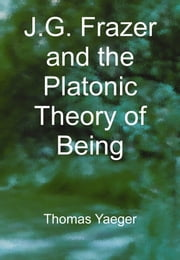 J. G. Frazer and the Platonic Theory of Being ebook by Thomas Yaeger
