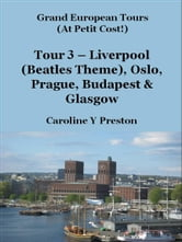 Grand Tours - Tour 3 - Liverpool (Beatles Theme), Oslo, Prague, Budapest & Glasgow ebook by Caroline  Y Preston