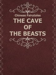 THE CAVE OF THE BEASTS ebook by Chinese Fairytales