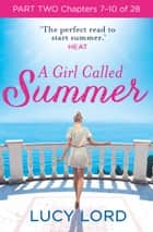 A Girl Called Summer: Part Two, Chapters 7–10 of 28 ebook by Lucy Lord