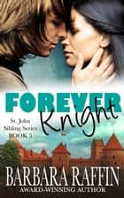Forever Knight - St. John Sibling Series, #5 ebook by Barbara Raffin