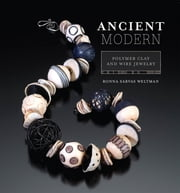 Ancient Modern - Polymer Clay + Wire Jewelry ebook by Ronna Weltman