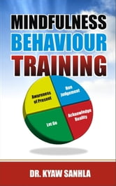 Mindfulness Behaviour Training ebook by Kyaw Sanhla