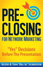 "Pre-Closing for Network Marketing - ""Yes"" Decisions Before The Presentation ebook by Keith Schreiter, Tom ""Big Al"" Schreiter"