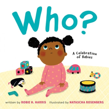 Who? - A Celebration of Babies ebook by Robie Harris